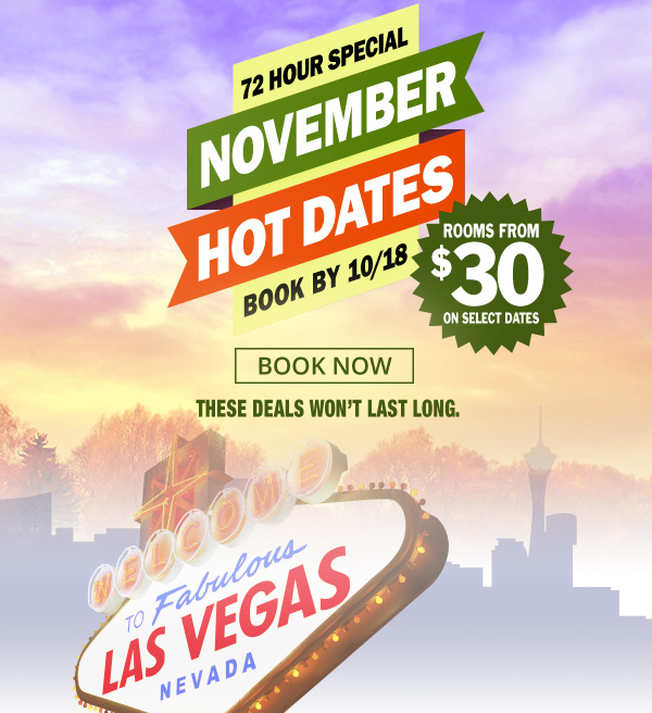 72 Hour Special. November Hot Dates. Book by 10/18. Rooms only $30 on Select Dates. Book Now!