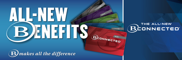 The All-New B Connected. All-New Benefits. B makes all the difference.